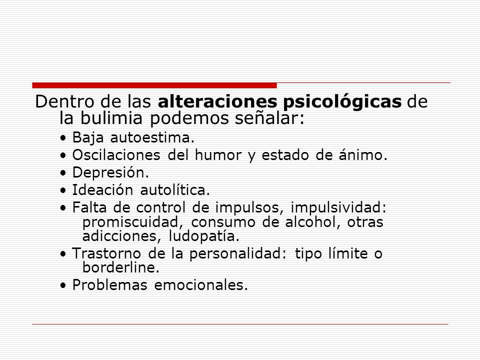 Dentro de las alteraciones psicológicas de la bulimia podemos señalar: