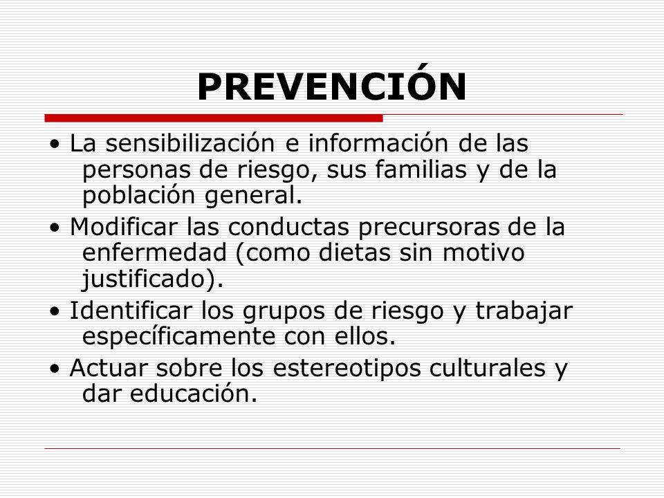 PREVENCIÓN • La sensibilización e información de las personas de riesgo, sus familias y de la población general.