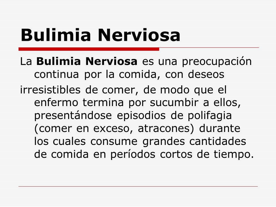 Bulimia Nerviosa La Bulimia Nerviosa es una preocupación continua por la comida, con deseos.