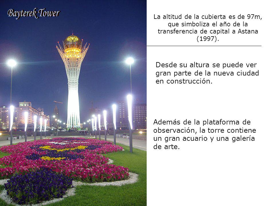 Bayterek Tower La altitud de la cubierta es de 97m, que simboliza el año de la transferencia de capital a Astana (1997).