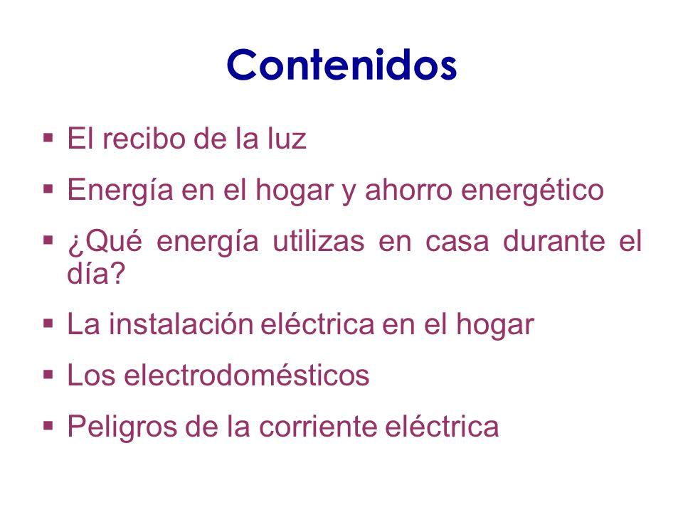 Contenidos El recibo de la luz Energía en el hogar y ahorro energético