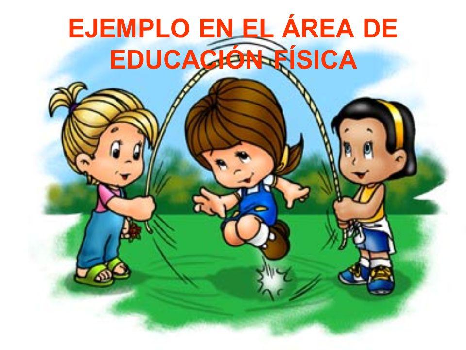 EJEMPLO EN EL ÁREA DE EDUCACIÓN FÍSICA