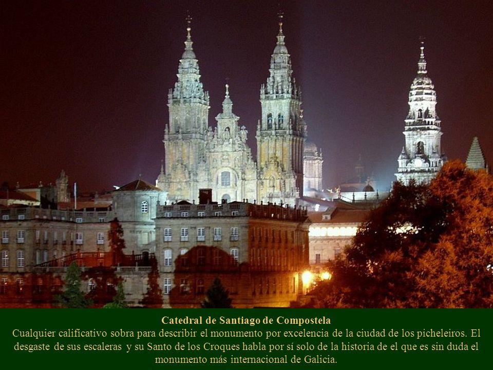 Catedral de Santiago de Compostela Cualquier calificativo sobra para describir el monumento por excelencia de la ciudad de los picheleiros.