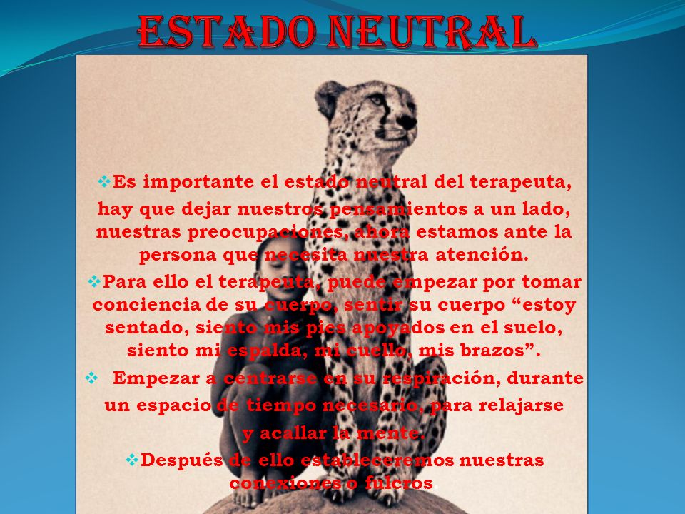 ESTADO NEUTRAL Es importante el estado neutral del terapeuta,