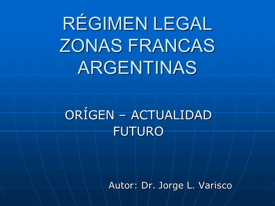 RÉGIMEN LEGAL ZONAS FRANCAS ARGENTINAS