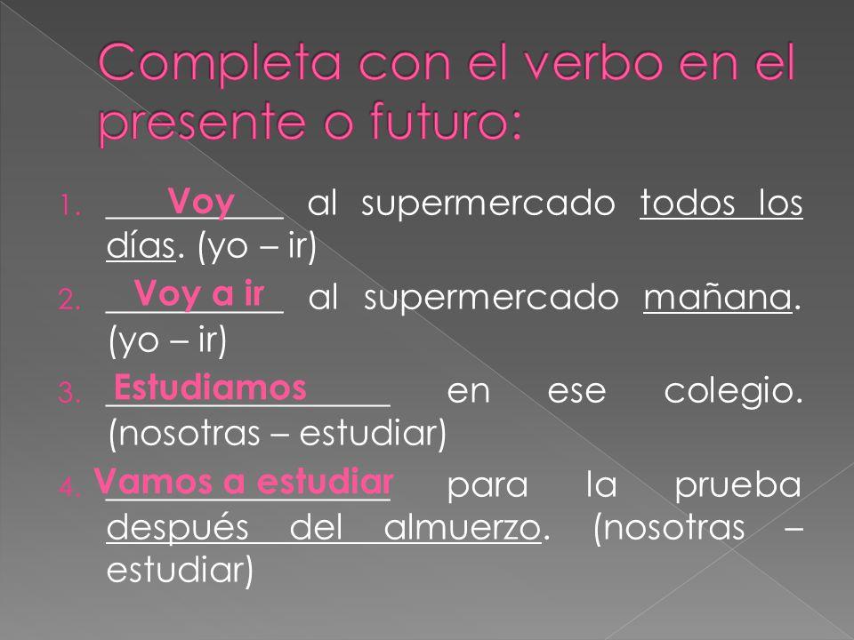 Completa con el verbo en el presente o futuro: