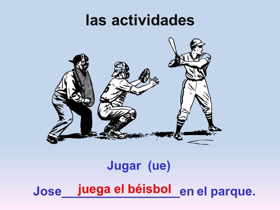 las actividades Jugar (ue) juega el béisbol