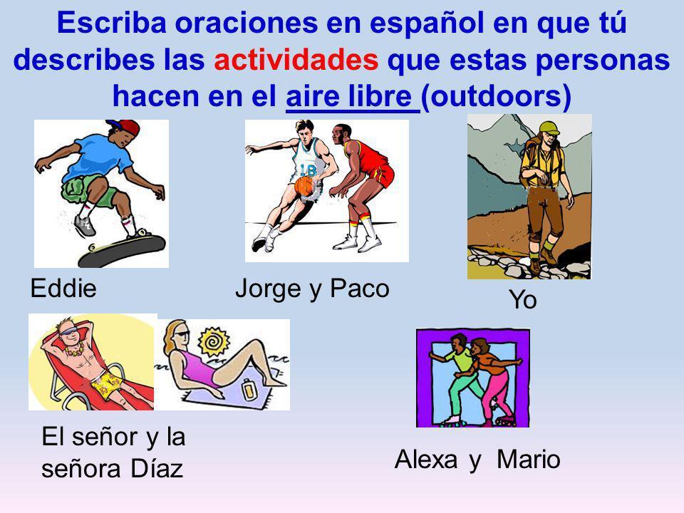 Escriba oraciones en español en que tú describes las actividades que estas personas hacen en el aire libre (outdoors)