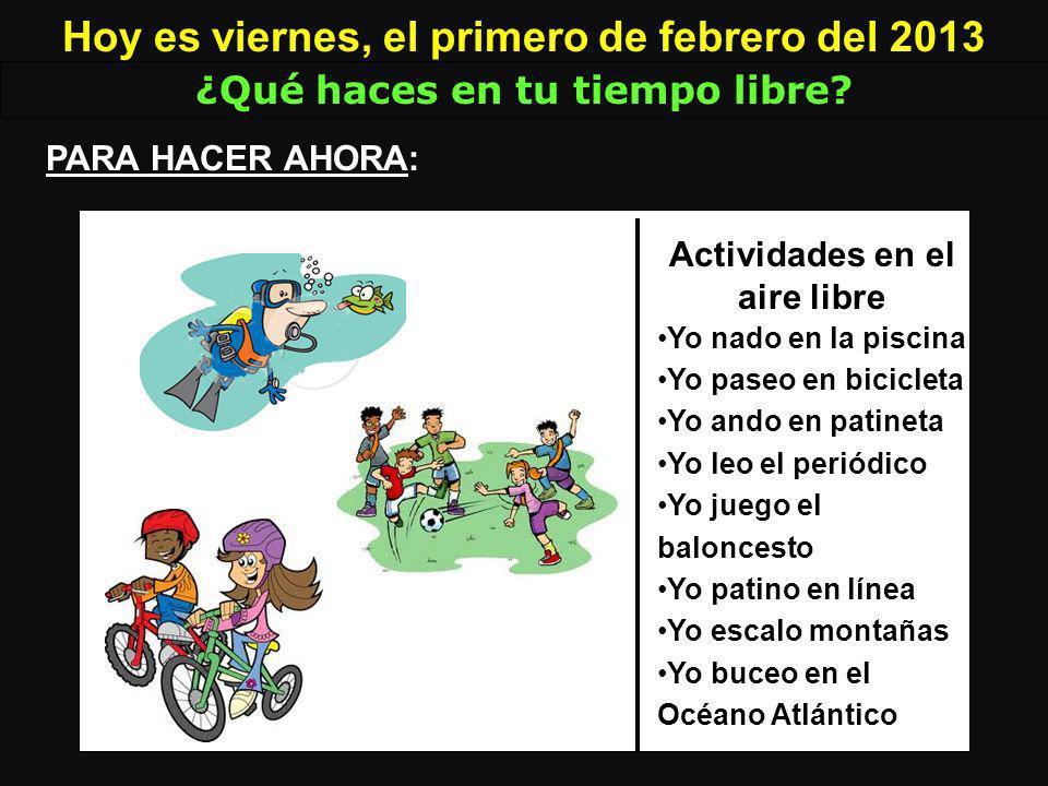 Hoy es viernes, el primero de febrero del 2013