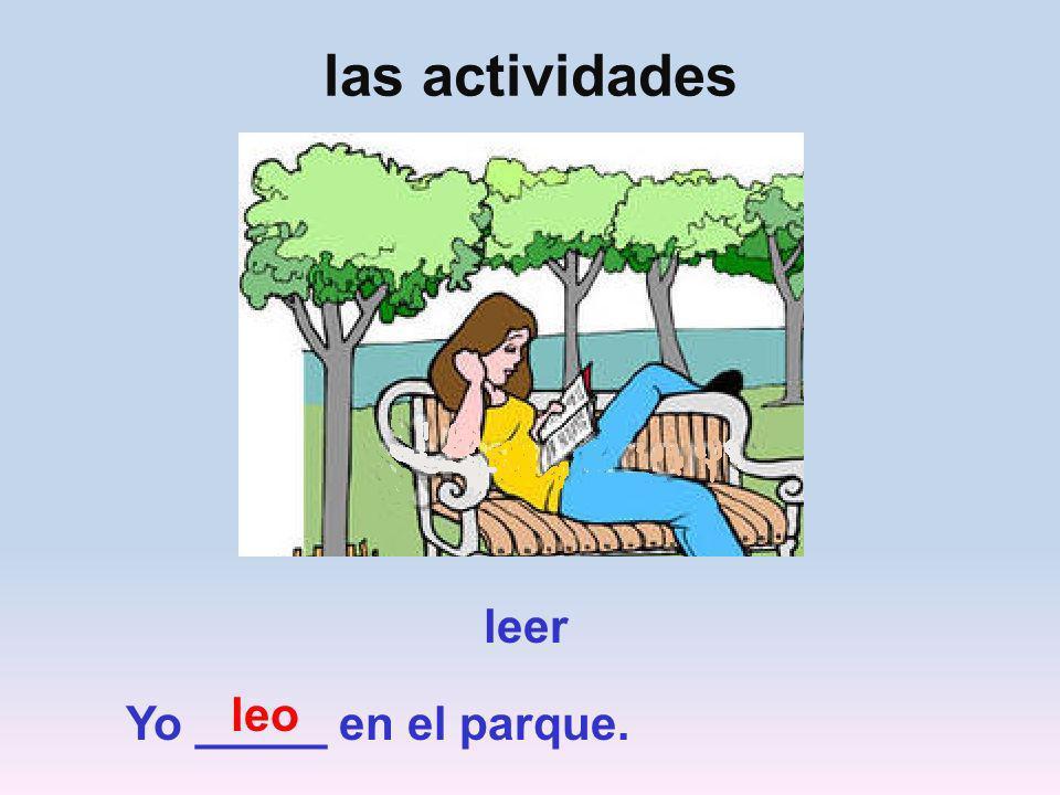 las actividades leer leo Yo _____ en el parque.