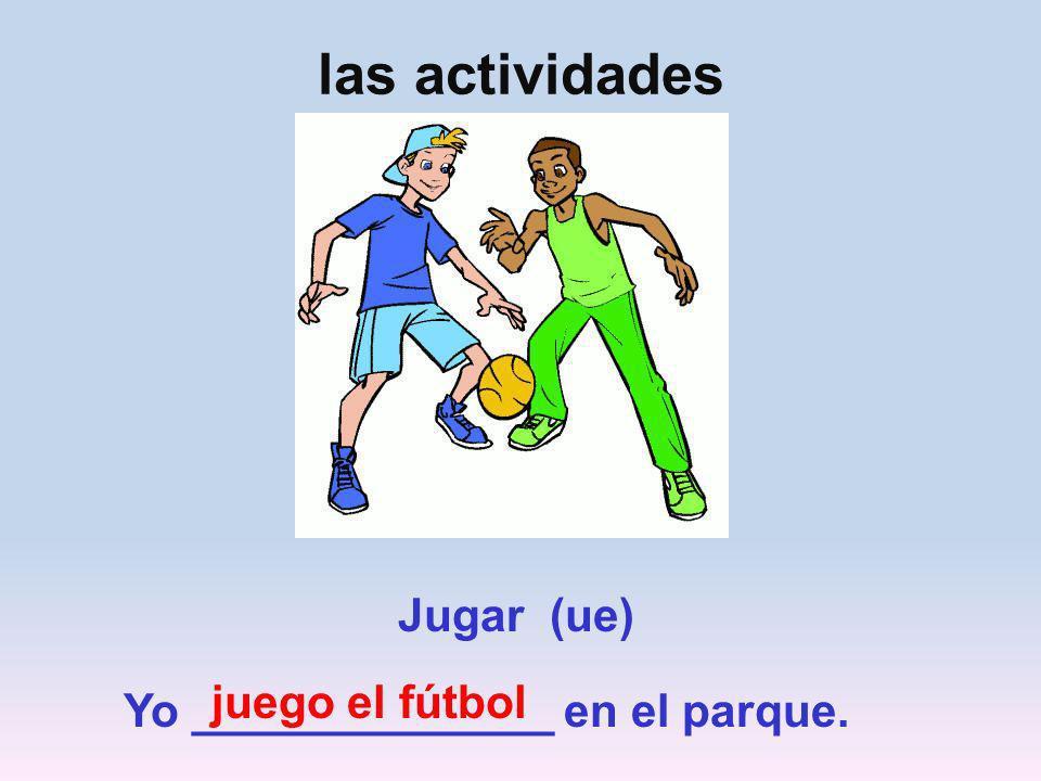 las actividades Jugar (ue) juego el fútbol