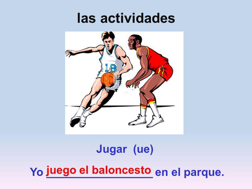las actividades Jugar (ue) juego el baloncesto