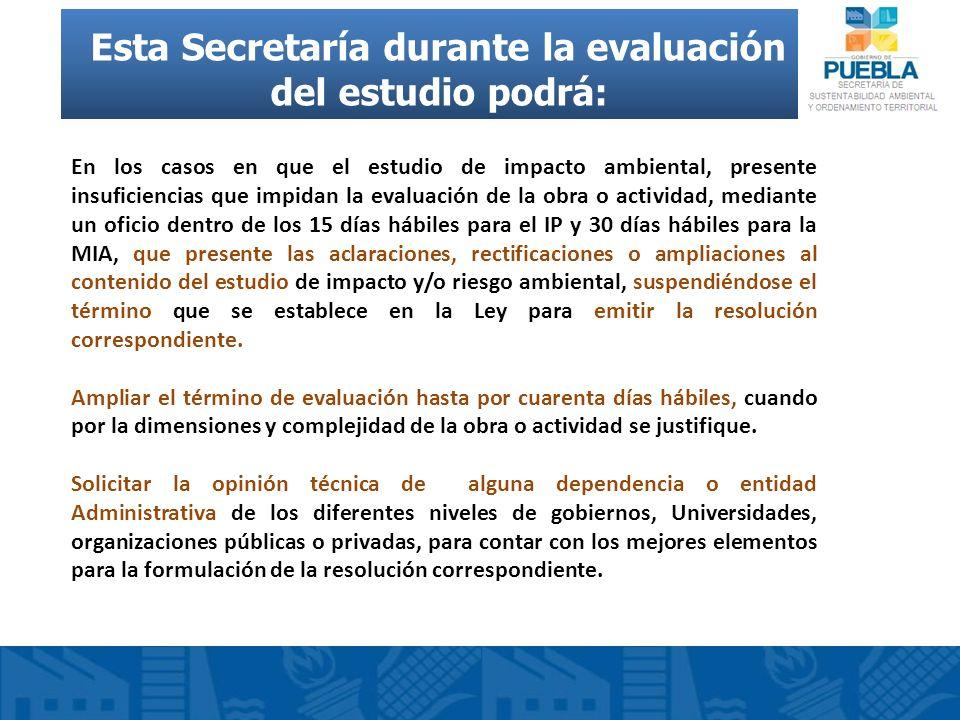 Esta Secretaría durante la evaluación del estudio podrá: