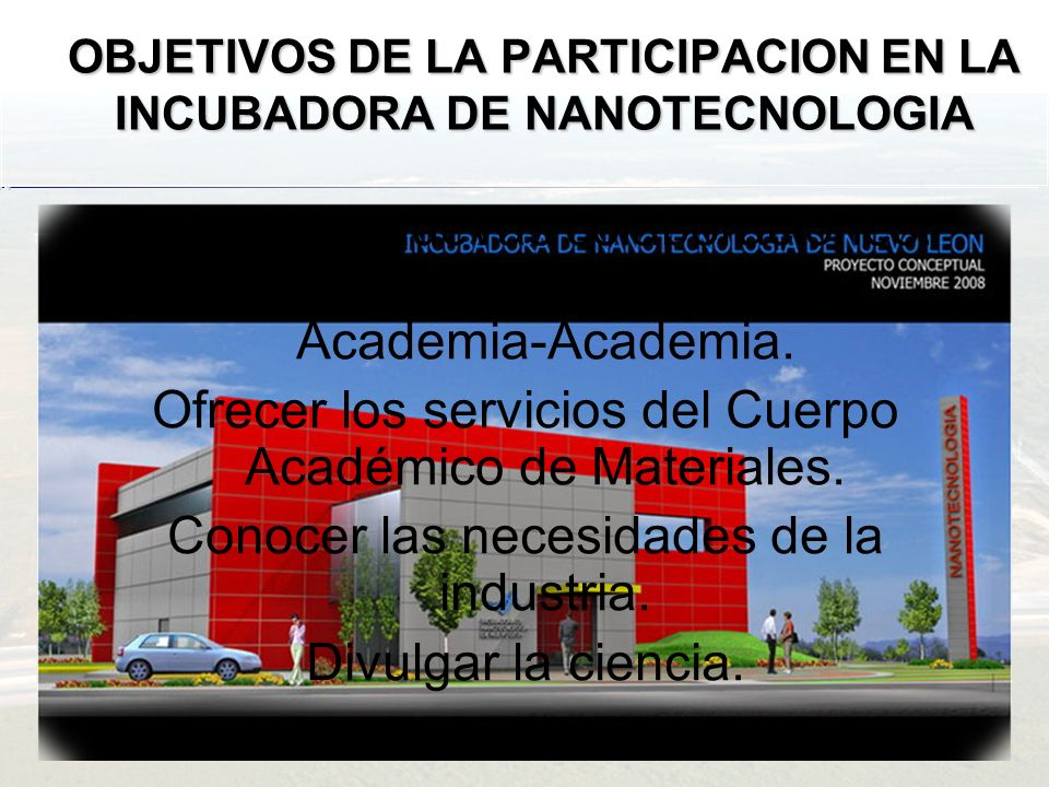 OBJETIVOS DE LA PARTICIPACION EN LA INCUBADORA DE NANOTECNOLOGIA