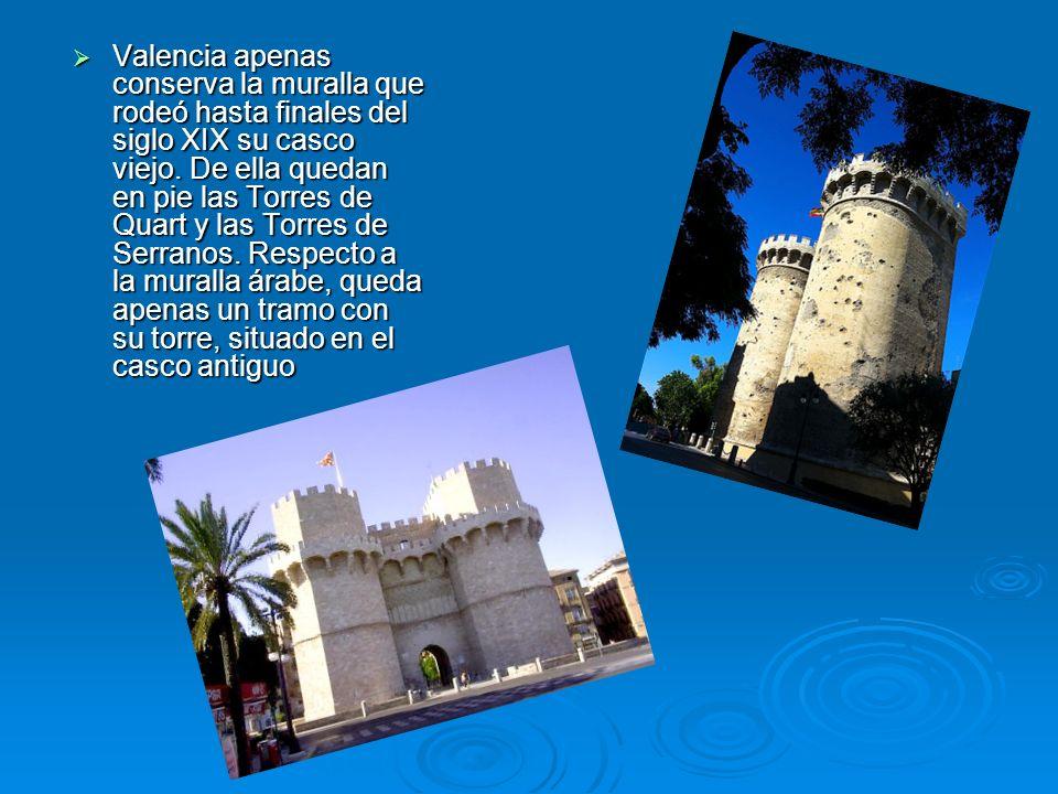 Valencia apenas conserva la muralla que rodeó hasta finales del siglo XIX su casco viejo.