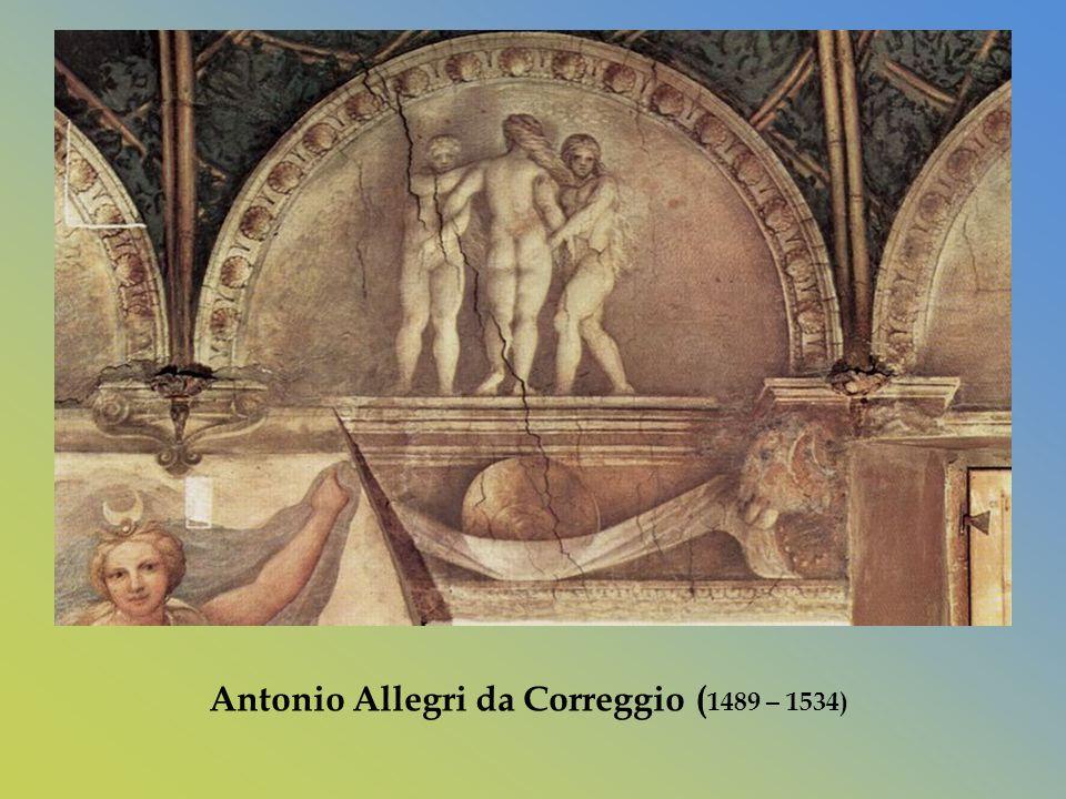 Antonio Allegri da Correggio (1489 – 1534)