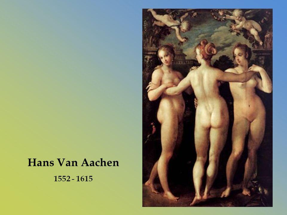 Hans Van Aachen 1552 - 1615