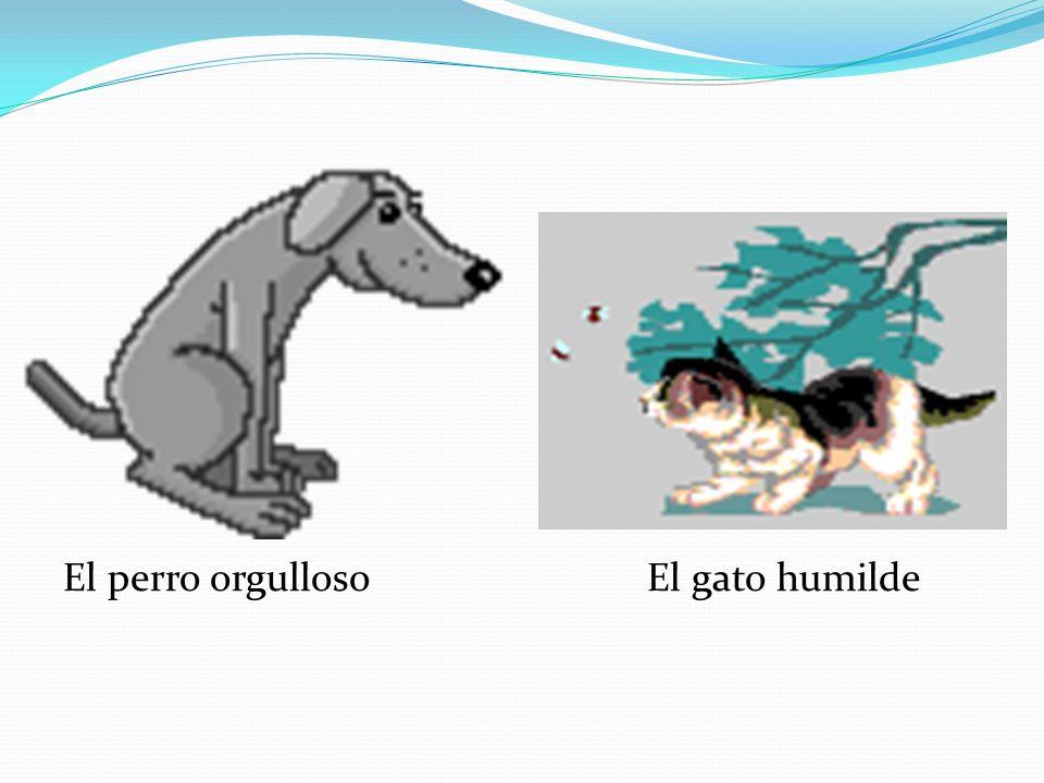 El perro orgulloso El gato humilde