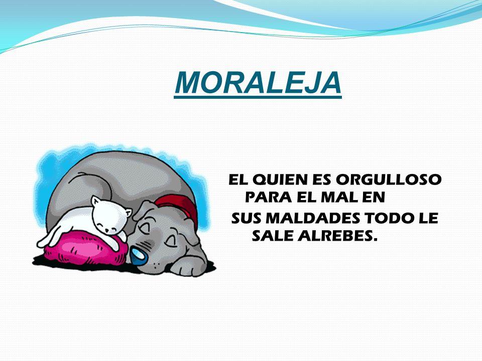 MORALEJA EL QUIEN ES ORGULLOSO PARA EL MAL EN