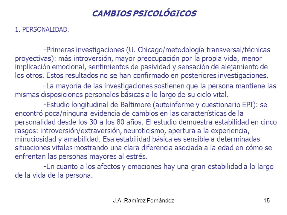 Juan A. Ramírez Fdez CAMBIOS PSICOLÓGICOS. 1. PERSONALIDAD.