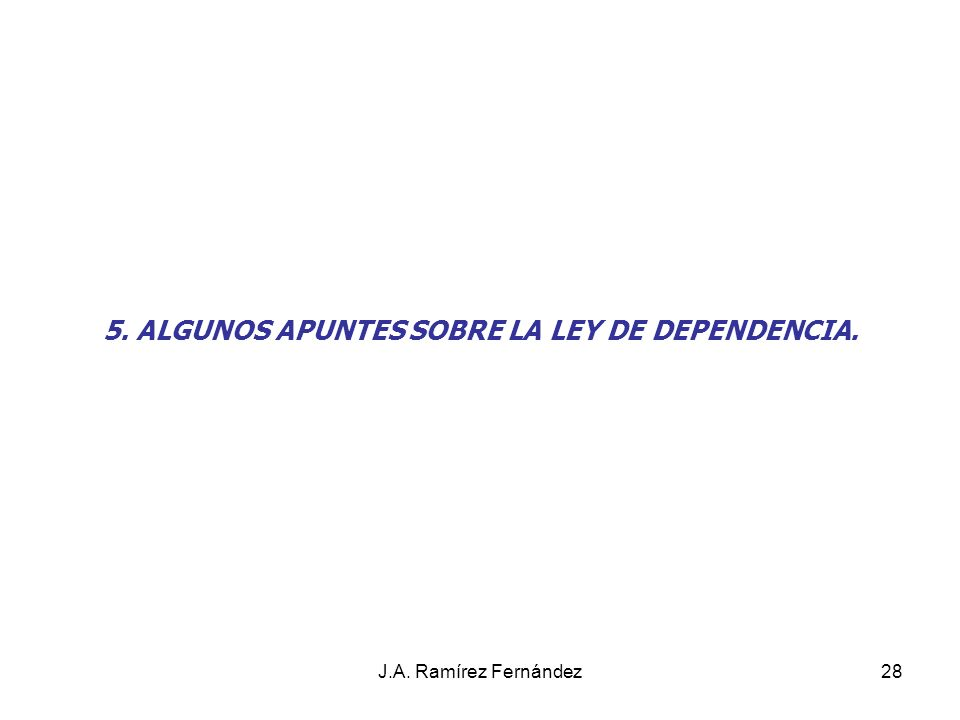 5. ALGUNOS APUNTES SOBRE LA LEY DE DEPENDENCIA.