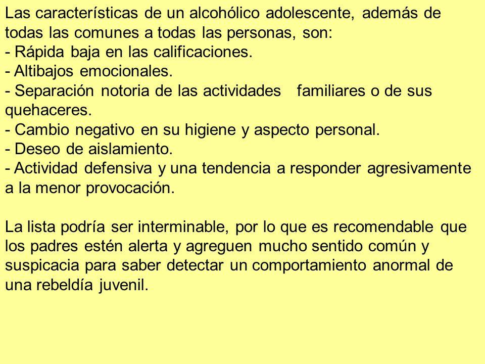 Las características de un alcohólico adolescente, además de todas las comunes a todas las personas, son: