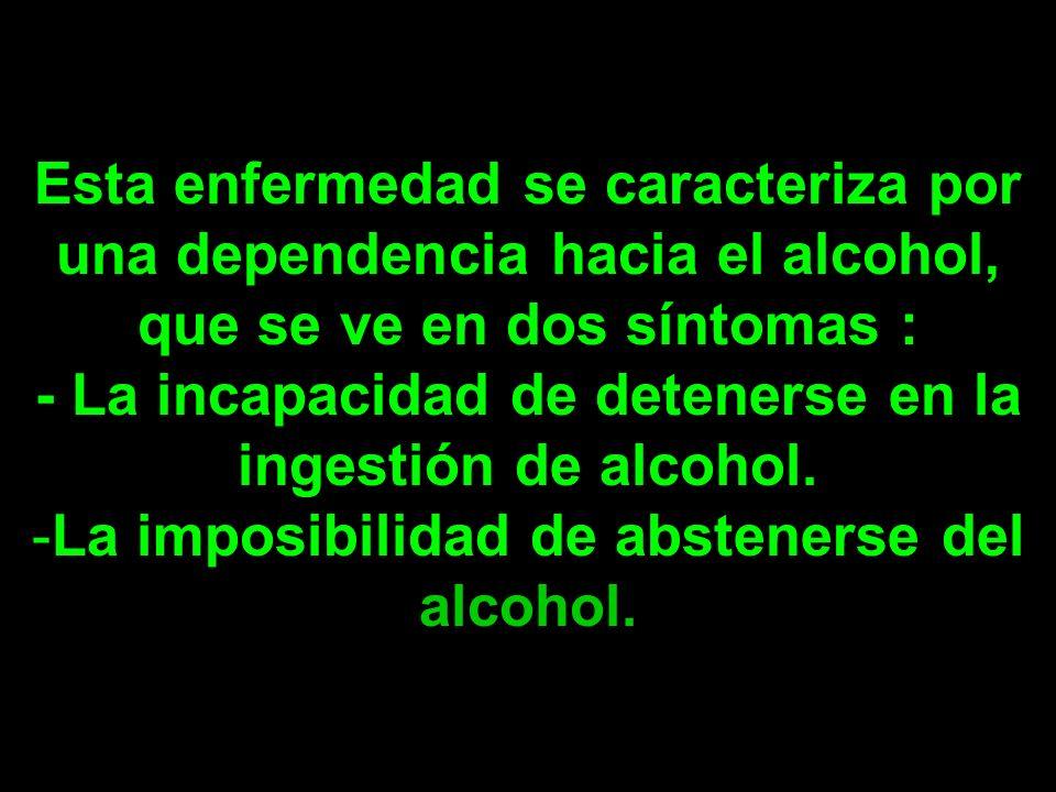 - La incapacidad de detenerse en la ingestión de alcohol.