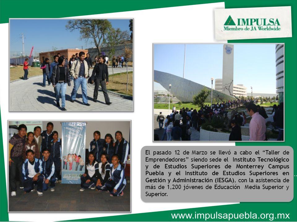 El pasado 12 de Marzo se llevó a cabo el Taller de Emprendedores siendo sede el Instituto Tecnológico y de Estudios Superiores de Monterrey Campus Puebla y el Instituto de Estudios Superiores en Gestión y Administración (IESGA), con la asistencia de más de 1,200 jóvenes de Educación Media Superior y Superior.