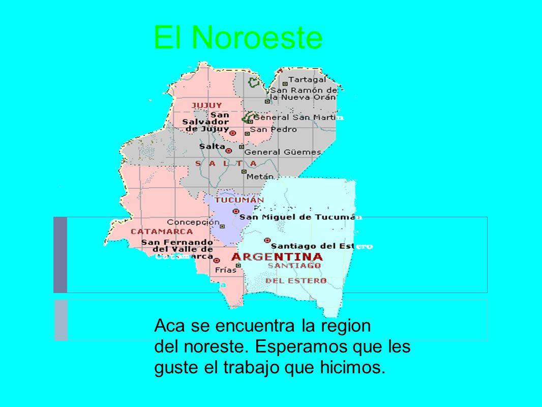 El Noroeste Aca se encuentra la region del noreste. Esperamos que les guste el trabajo que hicimos.