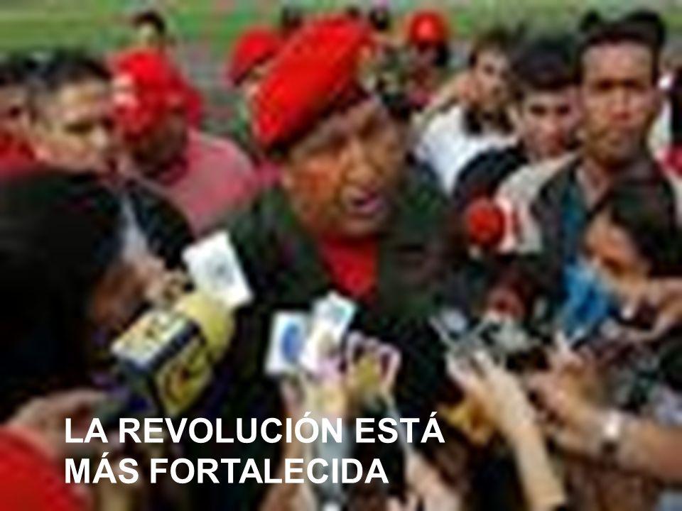 LA REVOLUCIÓN ESTÁ MÁS FORTALECIDA