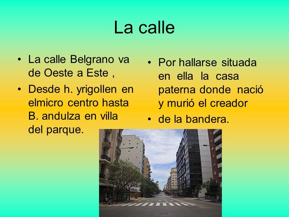 La calle La calle Belgrano va de Oeste a Este ,