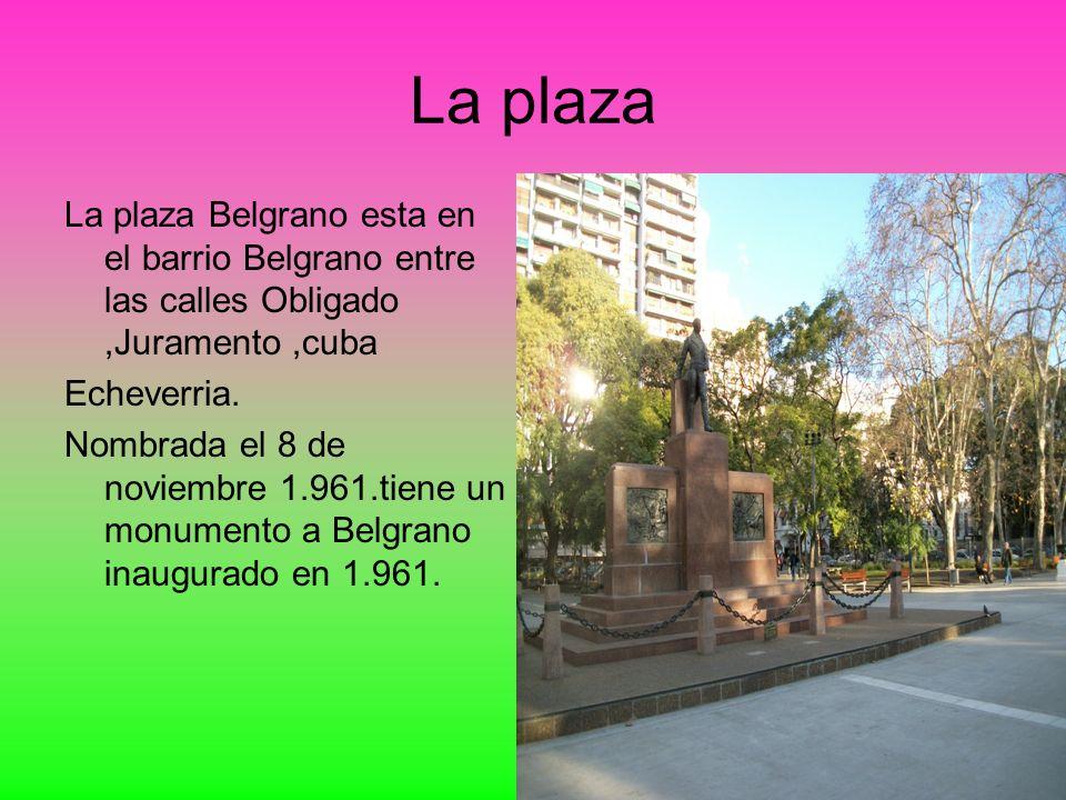 La plaza La plaza Belgrano esta en el barrio Belgrano entre las calles Obligado ,Juramento ,cuba. Echeverria.