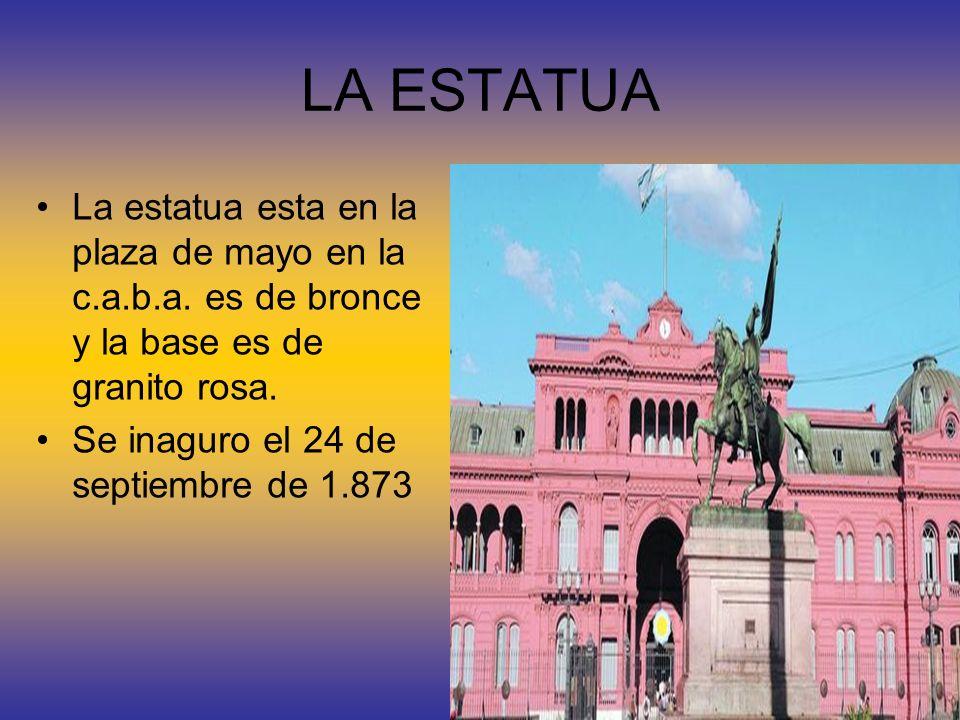 LA ESTATUA La estatua esta en la plaza de mayo en la c.a.b.a. es de bronce y la base es de granito rosa.
