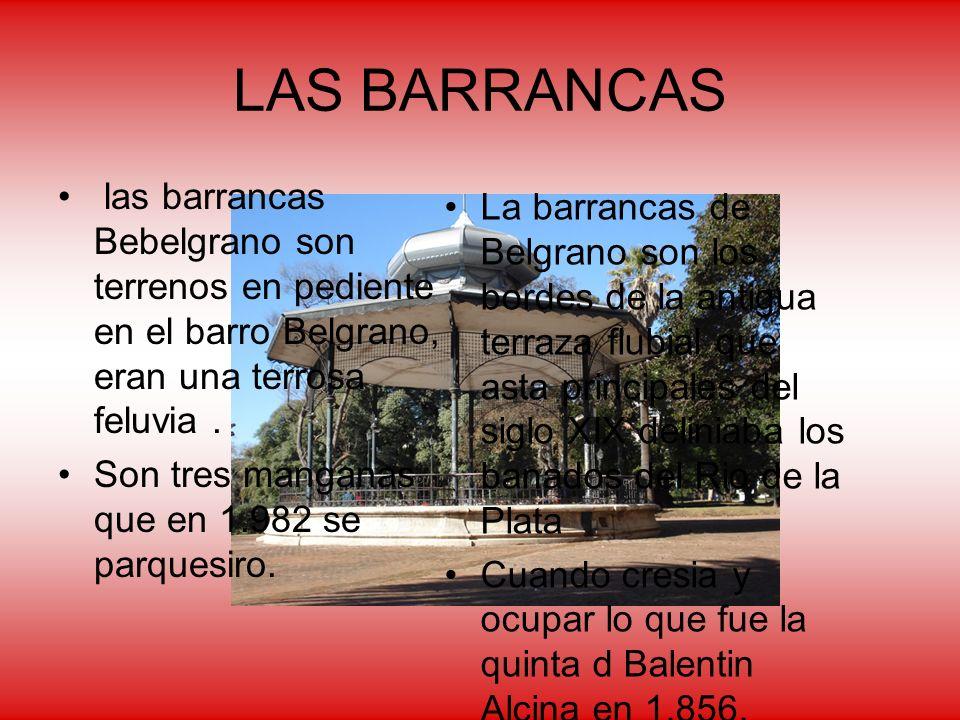 LAS BARRANCAS las barrancas Bebelgrano son terrenos en pediente en el barro Belgrano, eran una terrosa feluvia .