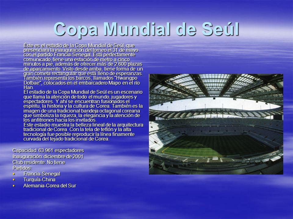 Copa Mundial de Seúl Capacidad: 63.961 espectadores