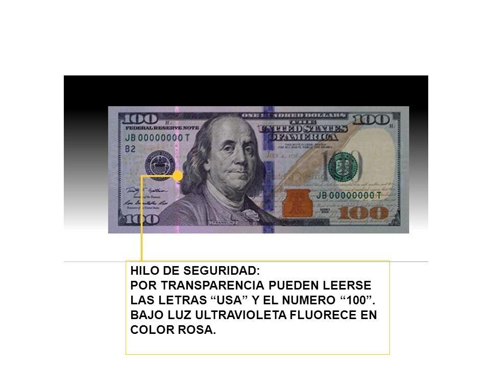 HILO DE SEGURIDAD: POR TRANSPARENCIA PUEDEN LEERSE. LAS LETRAS USA Y EL NUMERO 100 . BAJO LUZ ULTRAVIOLETA FLUORECE EN.