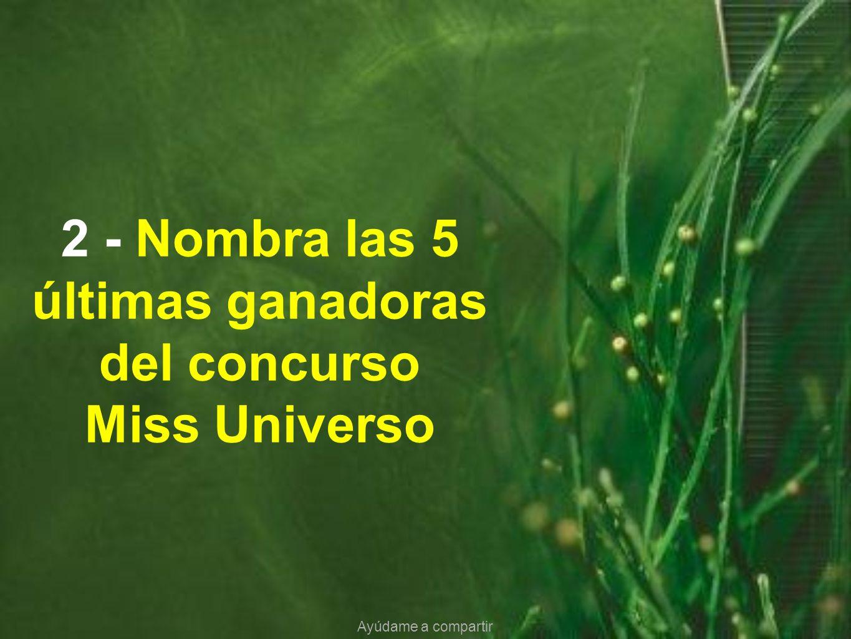 2 - Nombra las 5 últimas ganadoras del concurso Miss Universo