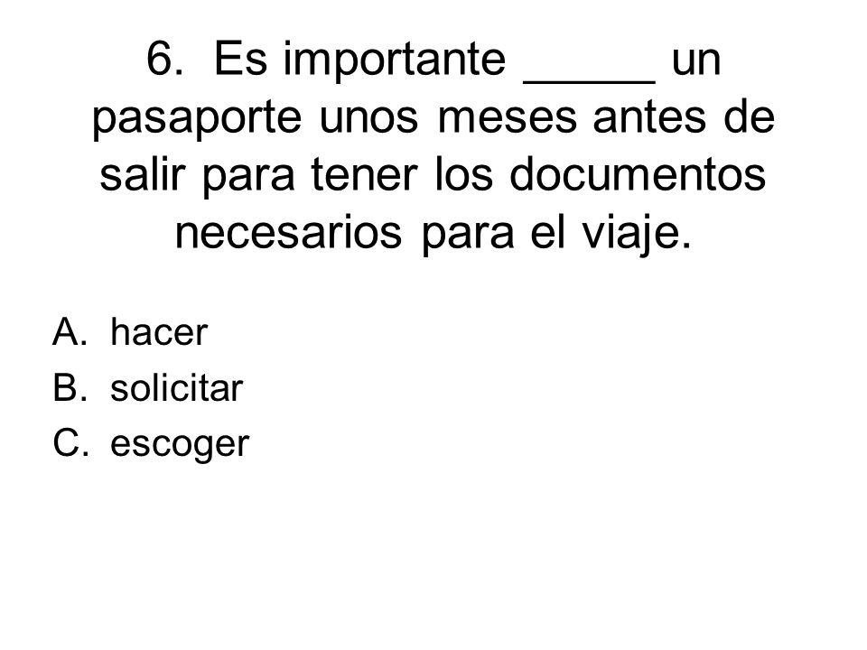 6. Es importante _____ un pasaporte unos meses antes de salir para tener los documentos necesarios para el viaje.
