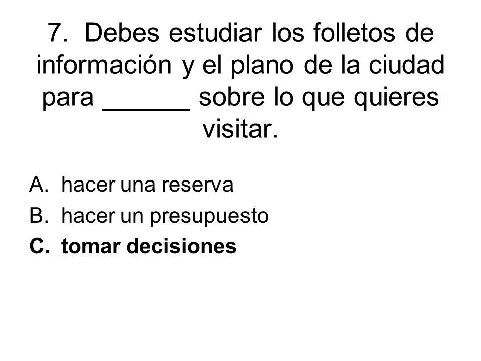 7. Debes estudiar los folletos de información y el plano de la ciudad para ______ sobre lo que quieres visitar.