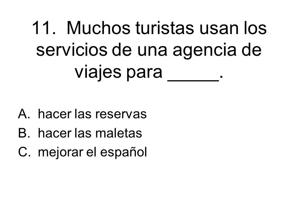 11. Muchos turistas usan los servicios de una agencia de viajes para _____.