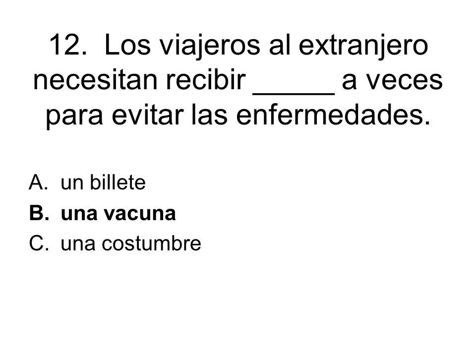 12. Los viajeros al extranjero necesitan recibir _____ a veces para evitar las enfermedades.