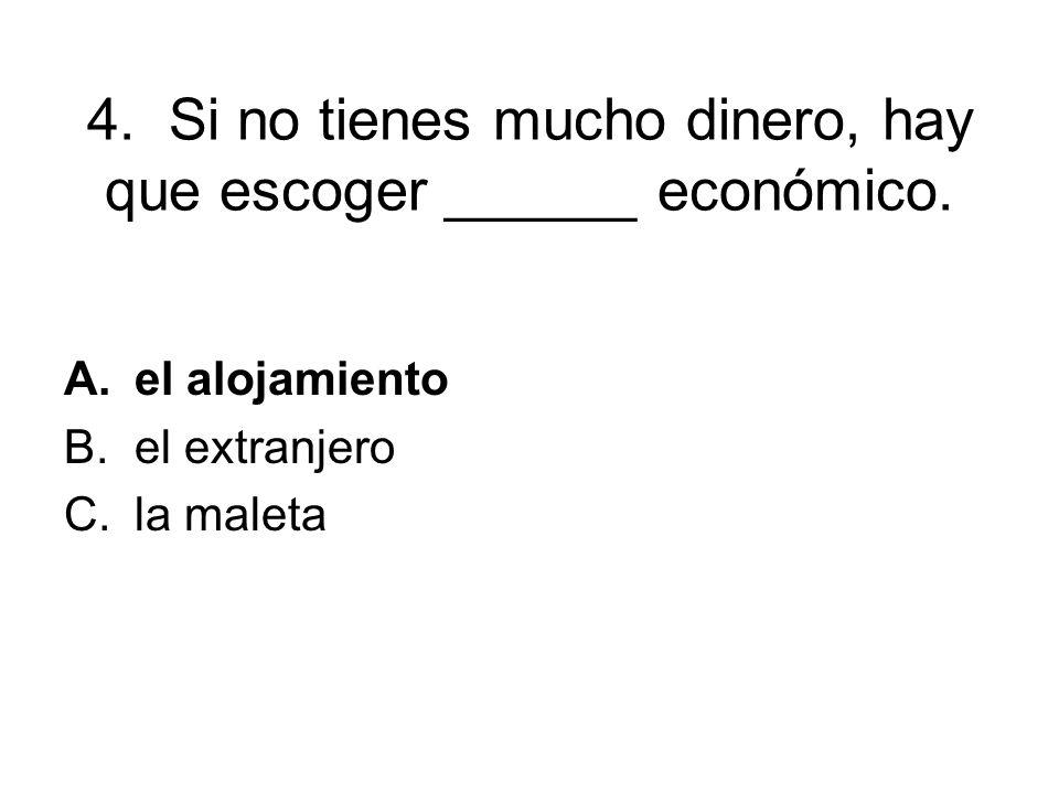 4. Si no tienes mucho dinero, hay que escoger ______ económico.