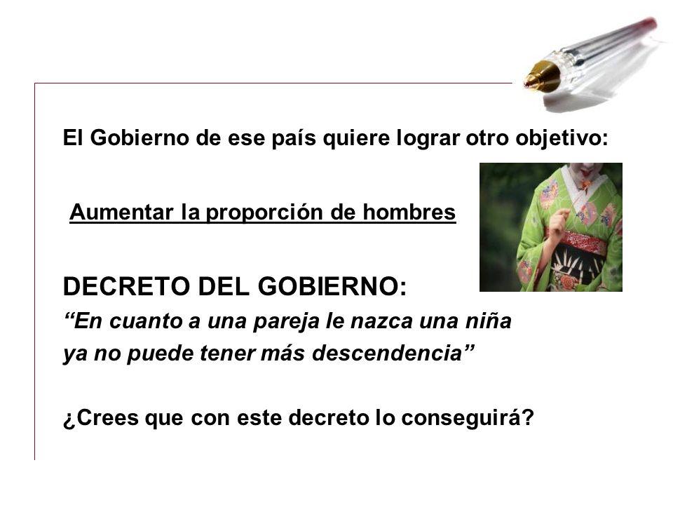 Aumentar la proporción de hombres DECRETO DEL GOBIERNO: