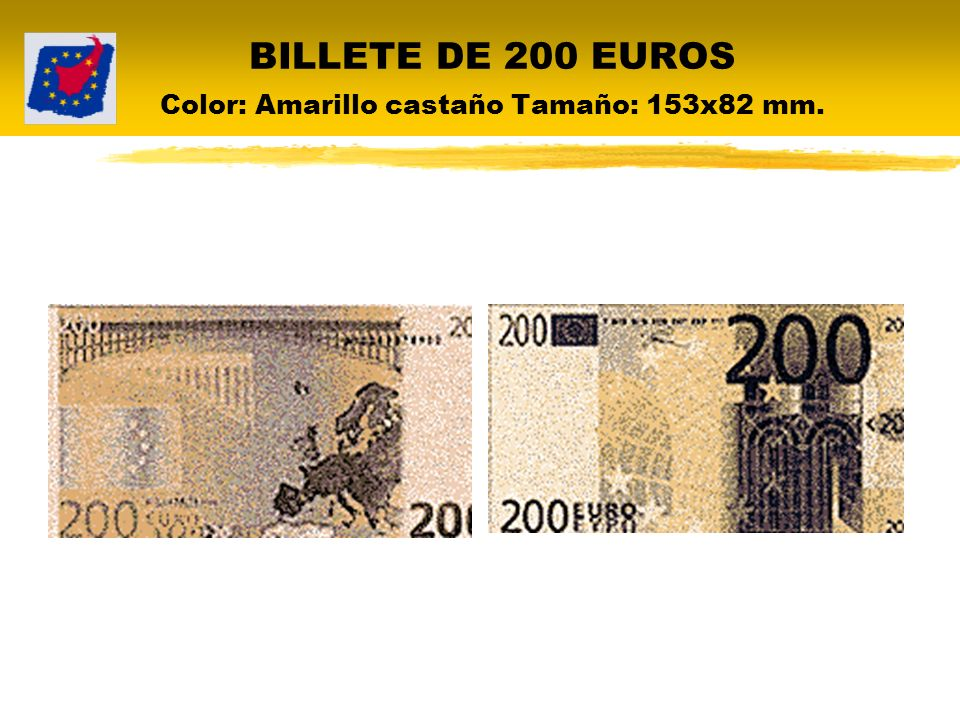 BILLETE DE 200 EUROS Color: Amarillo castaño Tamaño: 153x82 mm.