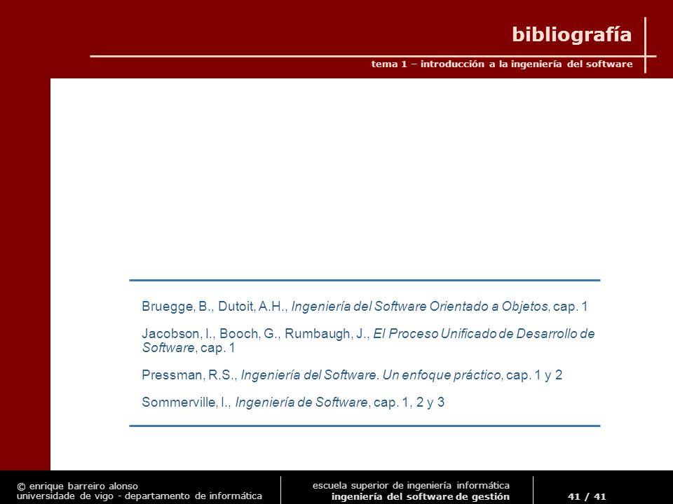 bibliografía Bruegge, B., Dutoit, A.H., Ingeniería del Software Orientado a Objetos, cap. 1.