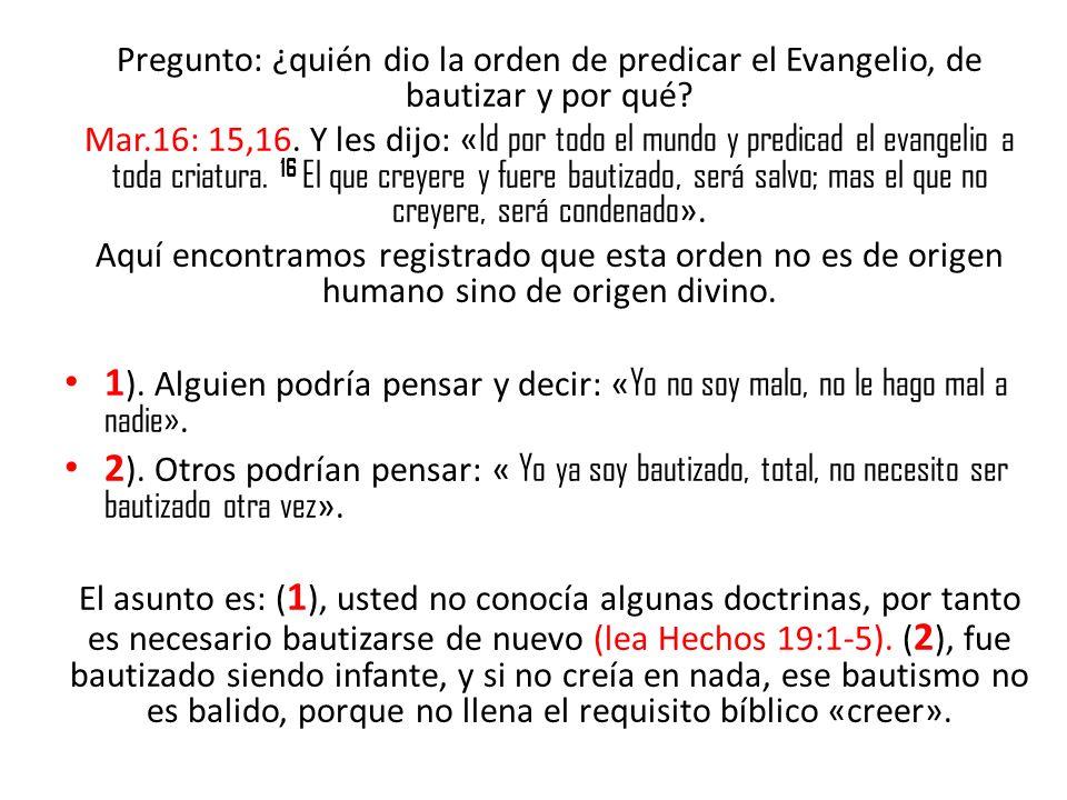 Pregunto: ¿quién dio la orden de predicar el Evangelio, de bautizar y por qué