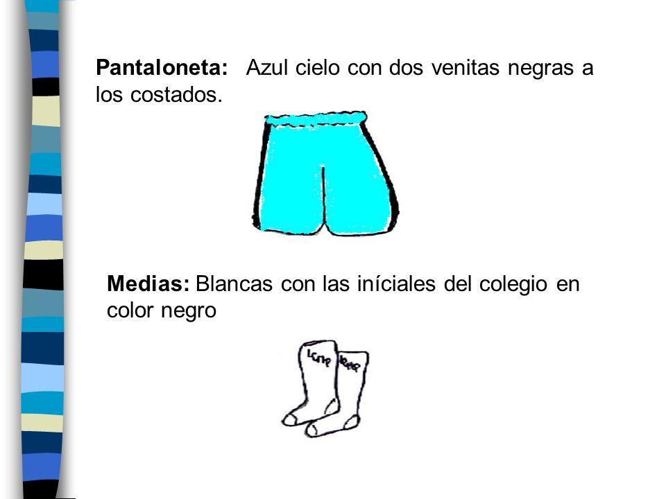 Pantaloneta: Azul cielo con dos venitas negras a los costados.