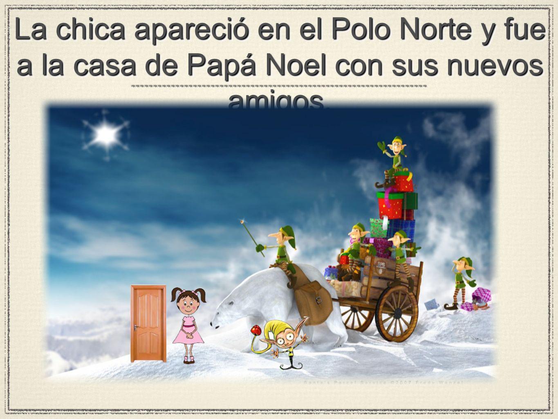 La chica apareció en el Polo Norte y fue a la casa de Papá Noel con sus nuevos amigos.