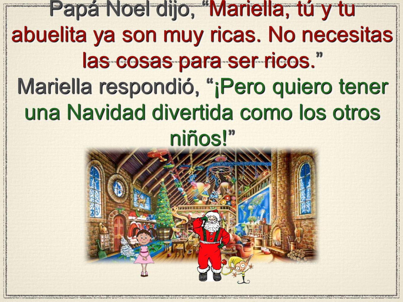 Papá Noel dijo, Mariella, tú y tu abuelita ya son muy ricas