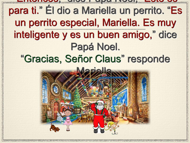 Entonces, dice Papá Noel, Este es para ti